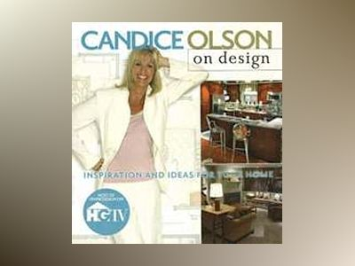 Candice Olson on Design: Inspiration and Ideas for Your Home av Candice Olson