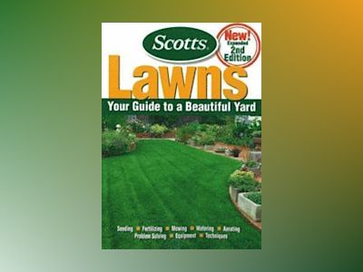 Lawns: Your Guide to to a Beautiful Yard, 2nd Edition av Scotts