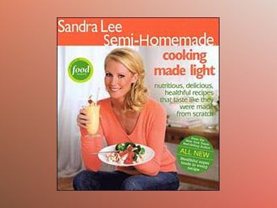 Sandra Lee Semi-Homemade Cooking Made Light av Sandra Lee