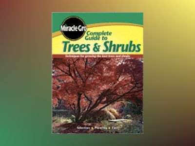 Complete Guide to Trees and Shrubs av Miracle-Gro