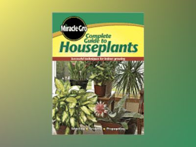 Complete Guide to Houseplants av Miracle-Gro
