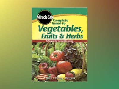 Complete Guide to Vegetables Fruits and Herbs av Miracle-Gro