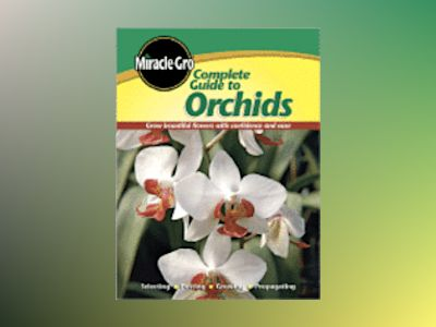 Complete Guide to Orchids av Miracle-Gro