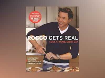 Rocco Gets Real: Cook at Home, Every Day av Rocco DiSpirito