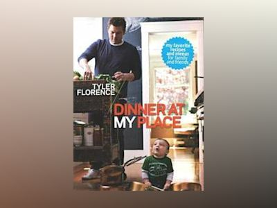 Dinner at My Place av Tyler Florence