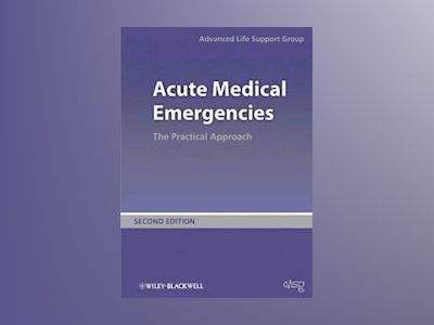 Acute Medical Emergencies: The Practical Approach , 2nd Edition av Advanced Life Support Group