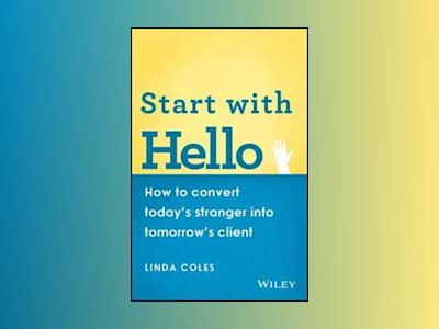 Start with Hello: How to Convert Today's Stranger into Tomorrow's Client av Linda Coles