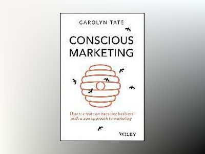 Conscious Marketing: How to Create an Awesome Business with a New Approach av Carolyn Tate
