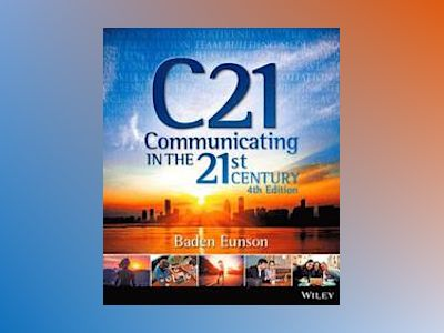Communicating in the 21st Century, 4th Edition av Baden Eunson