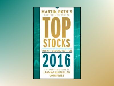 Top Stocks 2016: A Sharebuyer's Guide to Leading Australian Companies av Martin Roth