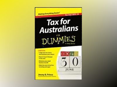 Tax for Australians For Dummies, 2015-16 Edition av Jimmy B. Prince