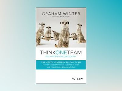 Think One Team: The Revolutionary 90 Day Plan that Engages Employees, Conne av Graham Winter