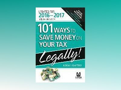 101 Ways To Save Money On Your Tax - Legally 2016-2017 av Adrian Raftery