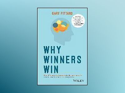 Why Winners Win: What it Takes to be Successful in Business and Life av Gary Pittard