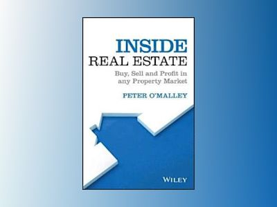 Inside Real Estate: Buy, Sell and Profit in any Property Market av Peter O'Malley
