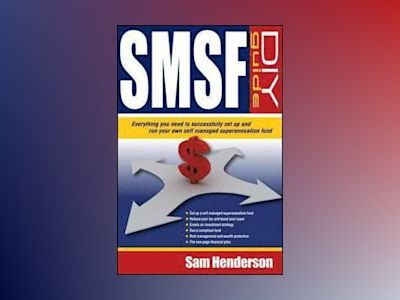 SMSF DIY Guide: Everything you need to successfully set up and run your own av Sam Henderson