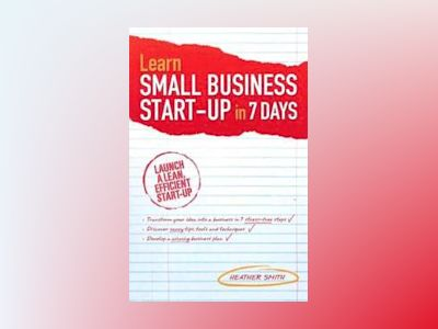 Learn Small Business Startup in 7 Days av Heather Smith