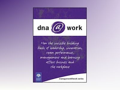 DNA@Work: How the Invisible Building Blocks of Leadership, Innovation, Team av AIM QLD