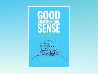 Good Commercial Sense: The Complete Guide to Investing in Commercial Proper av Karina Barrymore
