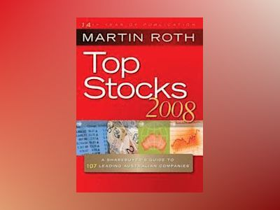 Top Stocks 2008: A Sharebuyer's Guide to Leading Australian Companies av Martin Roth