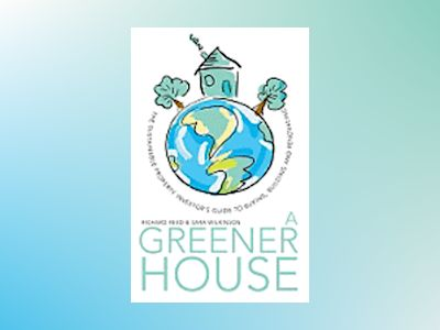 A Greener House: The Sustainable Property Investor's Guide to Buying, Build av Richard Reed