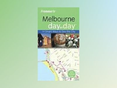 Frommer's Melbourne Day by Day, 1st Edition av Lee Mylne