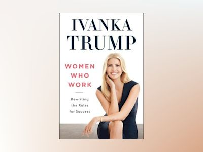 Women Who Work EXP av Ivanka Trump