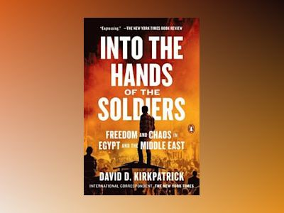 Into the Hands of the Soldiers av David D. Kirkpatrick