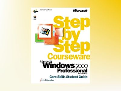 Microsoft Windows 2000 Professional Step by Step Courseware Core Skills Cla av ActiveEducation