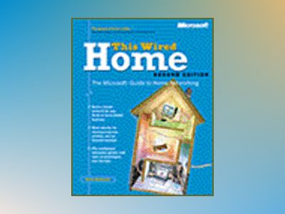 This Wired Home: The Microsoft Guide to Home Networking Second Edition av Alan Neibauer