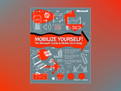 Mobilize Yourself! The Microsoft Guide to Mobile Technology av Rob Bogue