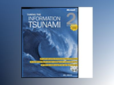 Taming the Information Tsunami, Second Edition av Bill Bruck