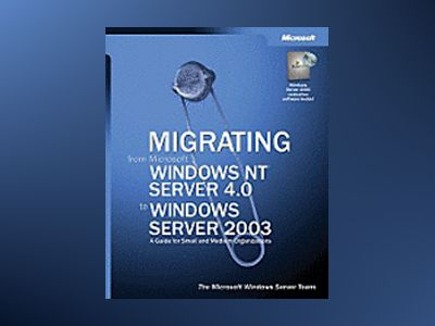 Migrating from Microsoft Windows NT Server 4.0 to Windows Server 2003 av Windows Server Team Microsoft
