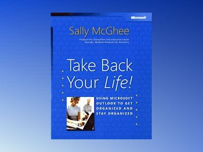 Take Back Your Life!: Using Microsoft Outlook to Get Organized and Stay Org av Sally McGhee