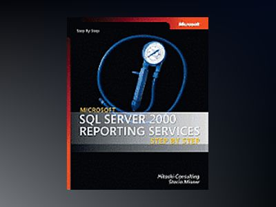 Microsoft SQL Server 2000 Reporting Services Step by Step av Hitachi Consulting
