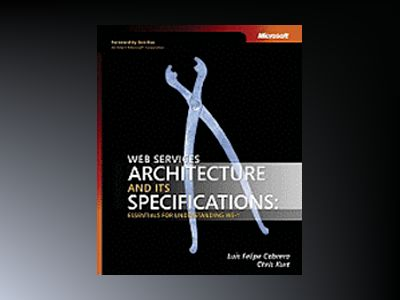 Web Services Architecture and Its Specifications: Essentials for Understand av Felipe Cabrera