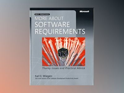 More About Software Requirements: Thorny Issues and Practical Advice av Karl E. Wiegers