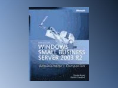 Microsoft Windows Small Business Server 2003 R2 Administrator's Companion av Charlie Russel
