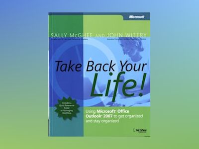 Take Back Your Life!: Using Microsoft Office Outlook 2007 to Get Organized av Sally McGhee