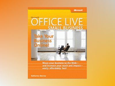 Microsoft Office Live Small Business: Take Your Business Online av Katherine Murray