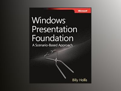 Windows Presentation Foundation: A Scenario-Based Approach av Billy Hollis