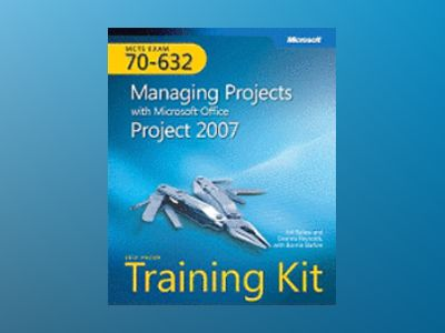 MCTS Self-Paced Training Kit (Exam 70-632): Managing Projects with Microsof av Joli Ballew