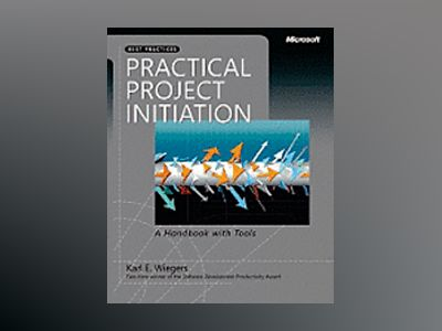 Practical Project Initiation: A Handbook with Tools av Karl E. Wiegers