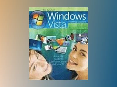 The Best of Windows Vist: the Official Magazine: A real-life guide to Windo av Windows Vista: the Offical Magazine