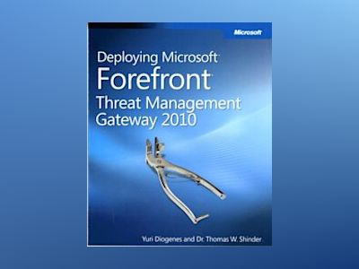 Deploying Microsoft Forefront Threat Management Gateway 2010 av Yuri Diogenes