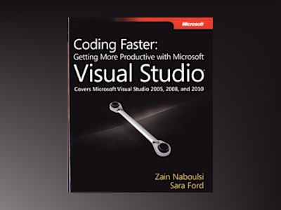 Coding Faster: Getting More Productive with Microsoft Visual Studio av Zain Naboulsi
