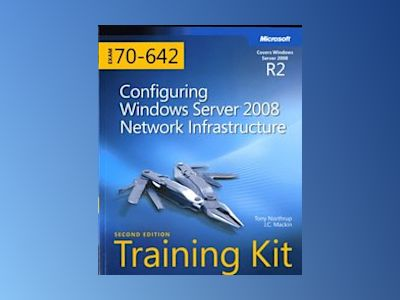 MCTS Self-Paced Training Kit (Exam 70-642): Configuring Windows Server 2008 av Tony Northrup
