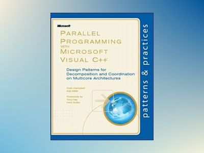 A Guide to Parallel Programming with Visual C++: Design Patterns for Decomp av Colin Campbell