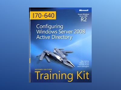 MCTS Self-Paced Training Kit (Exam 70-640): Configuring Windows Server 2008 av Dan Holme
