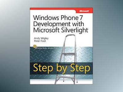 Windows Phone 7 Development with Microsoft Silverlight Step by Step av Andy Wigley